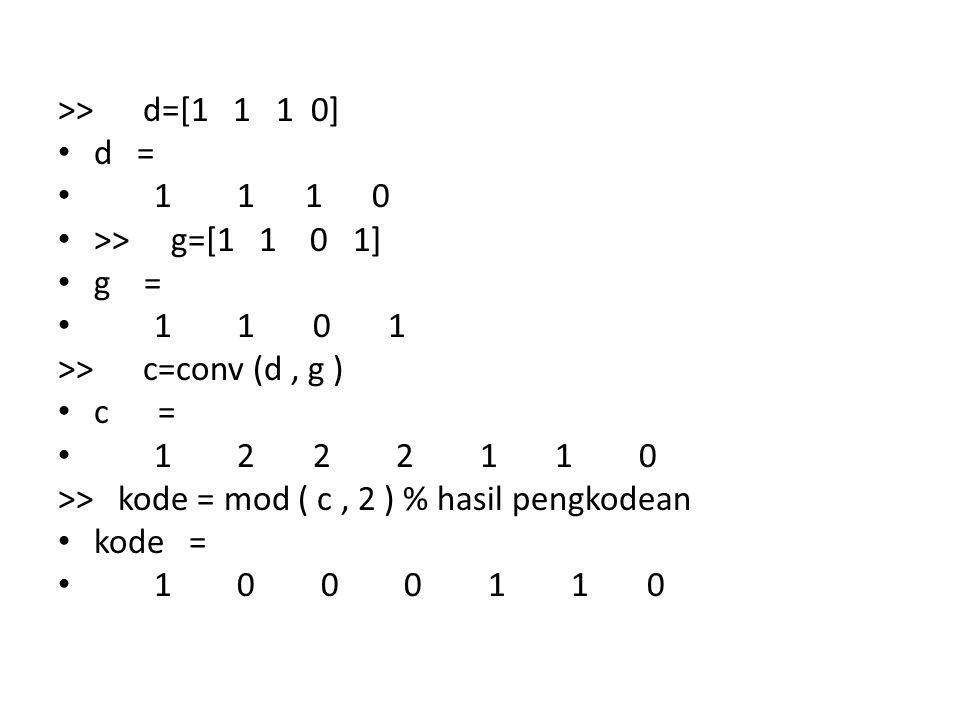 >> d=[1 1 1 0] d = 1 1 1 0. >> g=[1 1 0 1] g = 1 1 0 1.